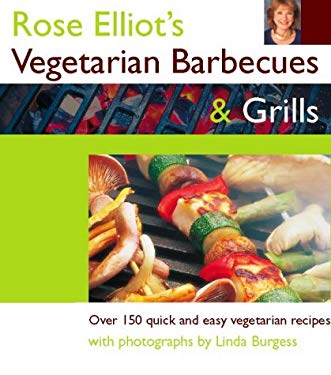 Rose Elliot's Vegetarian Barbecues and Grills: Over 150 Quick and Easy Vegetarian Recipes