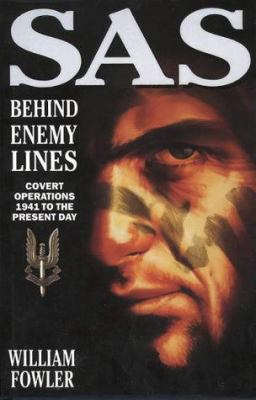SAS Behind Enemy Lines: Covert Operations 1941 to the Present