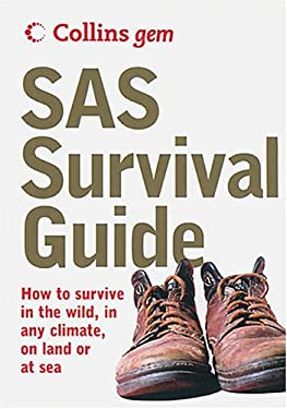 SAS Survival Guide: How to Survive in the Wild, in Any Climate, on Land or at Sea