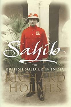 Sahib: The British Soldier in India 1750-1914