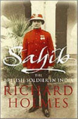 Sahib: The British Soldier in India, 1750-1914