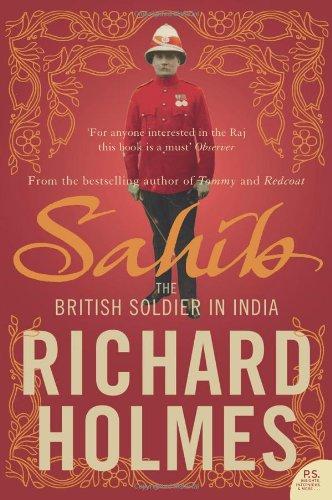 Sahib: The British Soldier in India 1750 1914