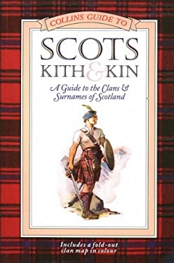 Scots Kith and Kin: A Guide to the Clans and Surnames of Scotland