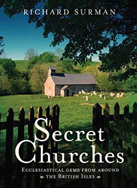 Secret Churches: Ecclesiastical Gems from Around Britain & Ireland 9780007251858