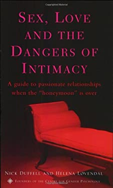 Sex, Love, and the Dangers of Intimacy: A Guide to Passionate Relationships When the Honeymoon Is Over
