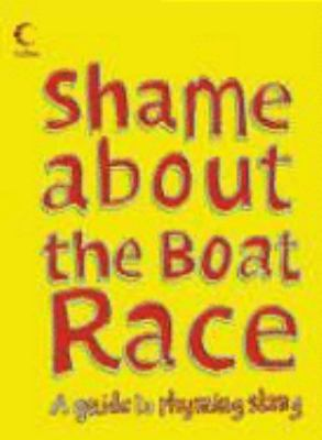 Shame about the Boat Race: A Guide to Rhyming Slang 9780007241132