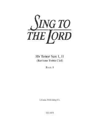 Sing to the Lord: B Flat TN Sax