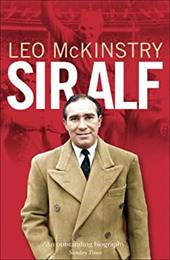 Sir Alf: A Major Reappraisal of the Life and Times of England's Greatest Football Manager 107814