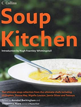 Soup Kitchen: The Ultimate Soup Collection from the Ultimate Chefs Including Jill Dupleix, Donna Hay, Nigella Lawson, Jamie Oliver a