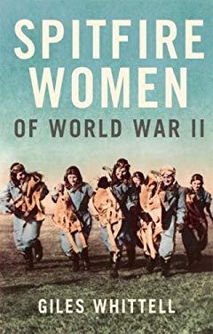 Spitfire Women of World War II. Giles Whittell