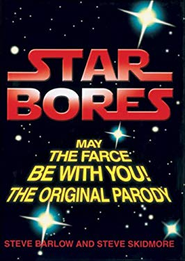 Star Bores: May the Farce Be with You! the Original Parody/The Parody Prequel