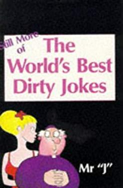 Still More World's Best Dirty Jokes