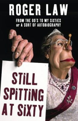 Still Spitting at Sixty: From the 60's to My Sixties, or a Sort of Autobiography