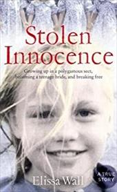 Stolen Innocence: My Story of Growing Up in a Polygamous Sect, Becoming a Teenage Bride, and Breaking Free. Elissa Wall with Lisa