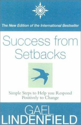 Success from Setbacks: Simple Steps to Help You Respond Positively to Change