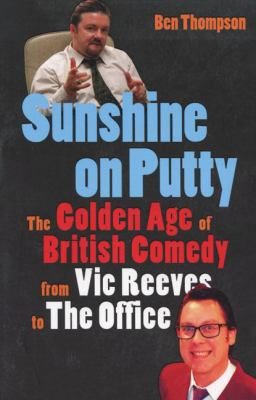 Sunshine on Putty: The Golden Age of British Comedy, from Vic Reeves to the Office