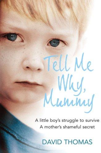 Tell Me Why, Mummy: A Little Boy's Struggle to Survive a Mother's Shameful Secret