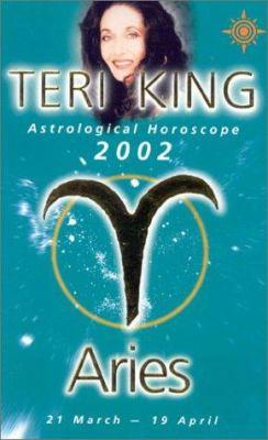 Teri King Astrological Horoscopes 2002: Aries