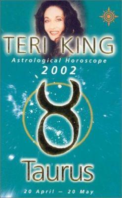 Teri King Astrological Horoscopes 2002: Taurus