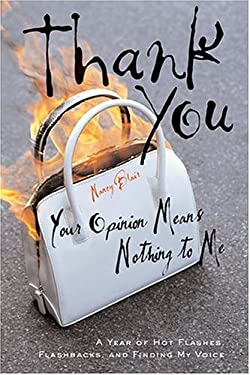 Thank You, Your Opinion Means Nothing to Me: A Year of Hot Flashes, Flashbacks, and Finding My Voice