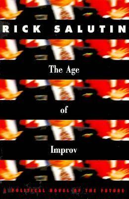 The Age of Improv: A Political Novel of the Future