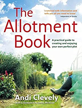 The Allotment Book: A Practical Guide to Creating and Enjoying Your Own Perfect Plot