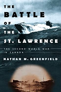 The Battle of the St. Lawrence: The Second World War in Canada