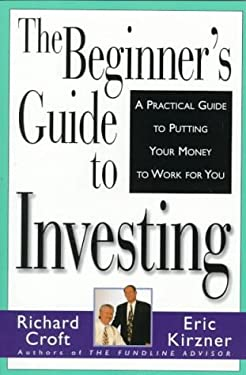 The Beginner's Guide to Investing: A Practical Guide to Putting Your Money to Work for You