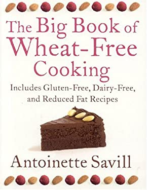 The Big Book of Wheat-Free Cooking: Includes Gluten-Free, Dairy-Free, and Reduced Fat Recipes