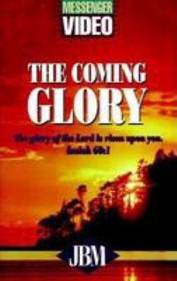 The Coming Glory: The Glory of the Lord is Risen Upon You. Isaiah 60:1