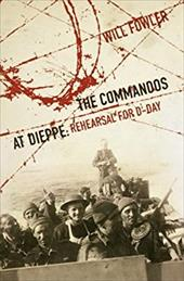 The Commandos at Dieppe: Rehearsal for D-Day