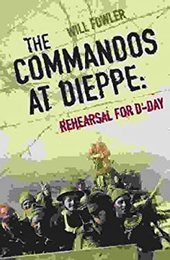 The Commandos at Dieppe: Rehearsal for D-Day: Operation Cauldron, No. 4 Commando Attack on the Hess Battery August 19, 1942