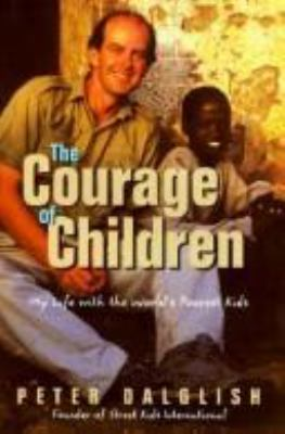 The Courage of Children: My Life with the World's Poorest Kids 9780002557528