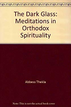The Dark Glass: Meditations in Orthodox Spirituality