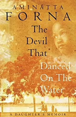 The Devil That Danced on the Water: A Daughter's Memoir of Her Father, Her Family, Her Country, and a Continent