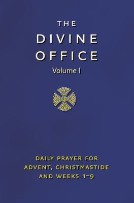 The Divine Office, Volume 1: Daily Prayer for Advent, Christmastide and Weeks 1-9