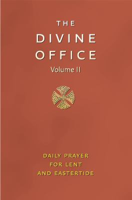 The Divine Office, Volume II: Daily Prayer for Lent and Eastertide