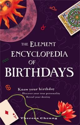 The Element Encyclopedia of Birthdays: Know Your Birthday, Discover Your True Personality, Reveal Your Destiny