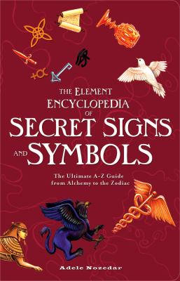 Element Encyclopedia of Secret Signs and Symbols : The Ultimate A-Z Guide from Alchemy to the Zodiac