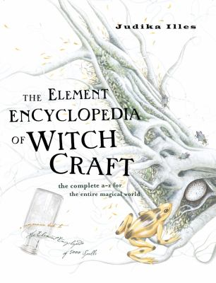 The Element Encyclopedia of Witchcraft: The Complete A-Z for the Entire Magical World 9780007192939
