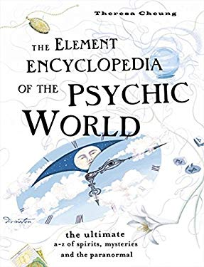 The Element Encyclopedia of the Psychic World: The Ultimate A-Z of Spirits, Mysteries and the Paranormal 9780007211487