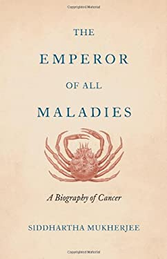 The Emperor of All Maladies: A Biography of Cancer 9780007250912