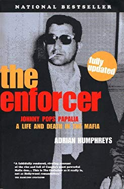 "The Enforcer: Johnny ""Pops"" Papalia: A Murderous Life in the Mafia"