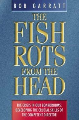 The Fish Rots from the Head: The Crisis in Our Boardrooms