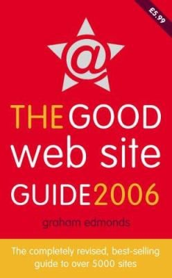 The Good Web Site Guide 2006: The Completely Revised, Best-Selling Guide to Over 5000 Sites