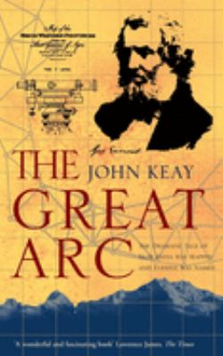 The Great Arc: The Dramatic Tale of How India Was Mapped and Everest Was Named by John Keay