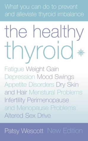 The Healthy Thyroid: What You Can Do to Prevent and Alleviate Thyroid Imbalance
