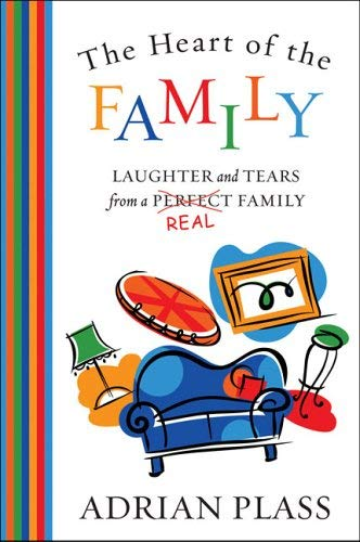 The Heart of the Family: Laughter and Tears from a Real Family