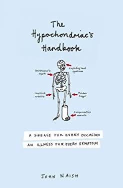 The Hypochondriac's Handbook: A Disease for Every Occasion, an Illness for Every Symptom