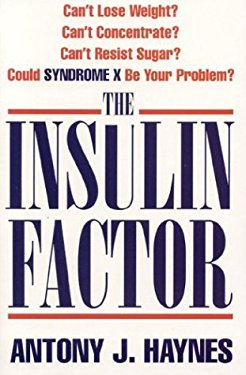 The Insulin Factor: Can't Lose Weight? Can't Concentrate? Can't Resist Sugar? Could Syndrome X Be Your Problem